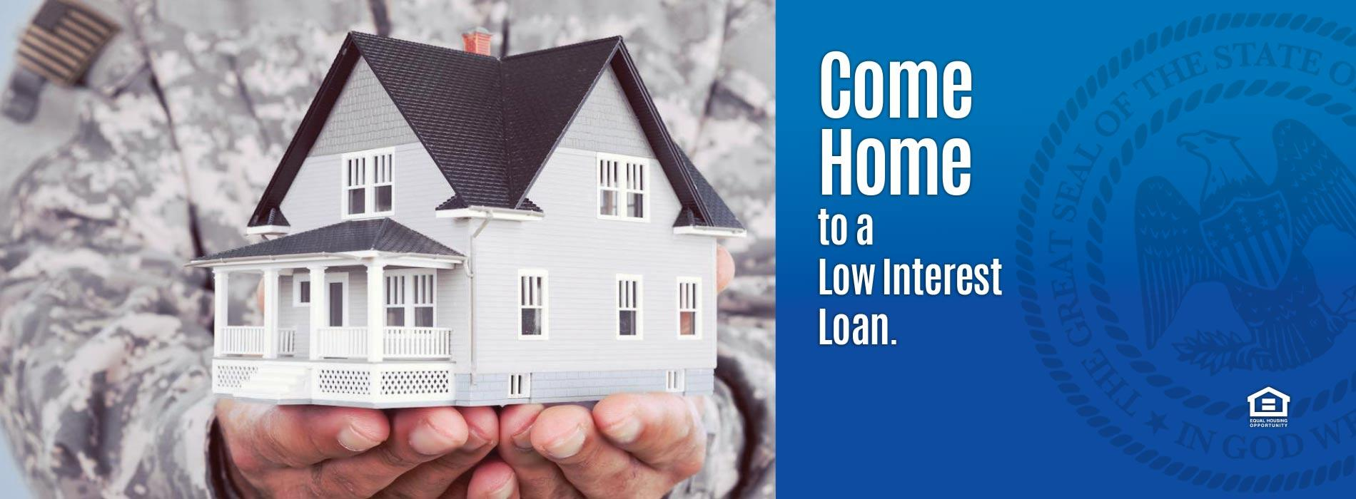 Come Home to a Low Interest Loan.